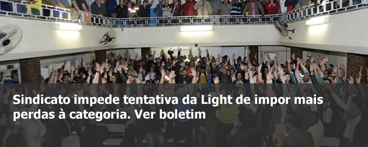 Sindicato impede tentativa da Light de impor mais perdas à categoria.