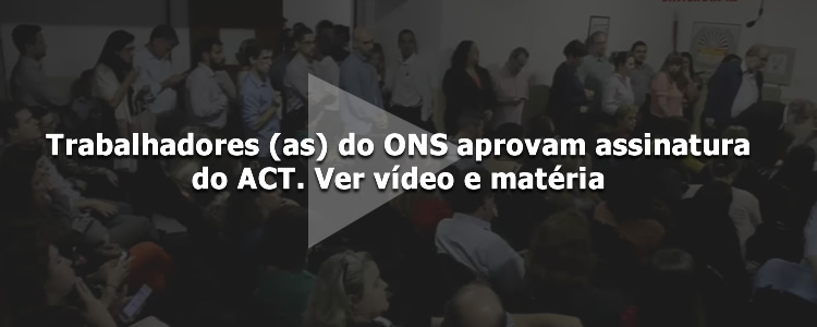 Trabalhadores (as) do ONS aprovam assinatura do ACT.